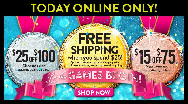 Today Online Only! Free Shipping when you spend $25! Applies to standard ground shipping with minimum purchase, excluding taxes & shipping. $15 off $75. $25 off $100. Discount taken automatically in bag. SHOP NOW