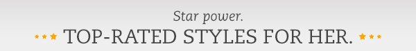 Star power. Top-Rated Styles For Her.