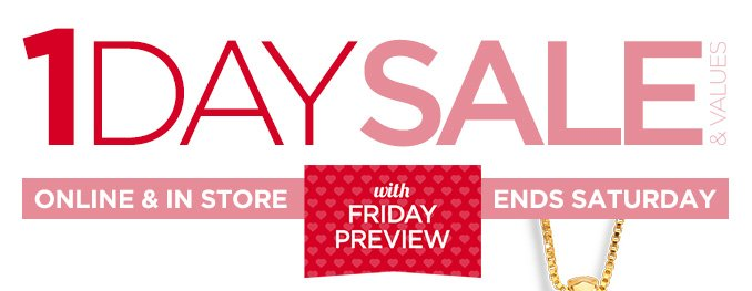 1 DAY SALE & VALUE | ONLINE & IN STORE with FRIDAY PREVIEW | ENDS SATURDAY