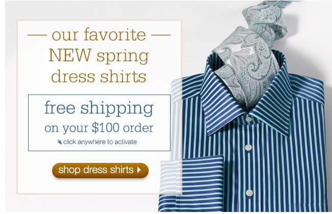 Our Favorite NEW Spring Dress Shirts: Free Shipping On Your $100 Order.