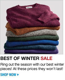 best of winter sale - ring out the season with our best winter pieces! at these prices they won't last! - shop now