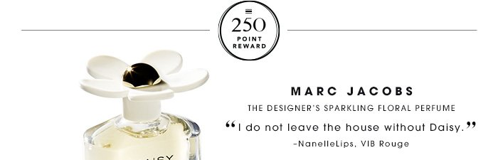 250 Point Reward Marc Jacobs The designer's sparkling floral perfume I do not leave the house without Daisy. NanelleLips, VIB Rouge