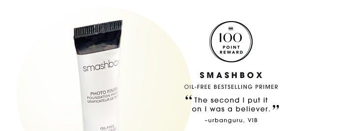 100 Point Reward Smashbox Oil-free bestselling primer The second I put it on I was a believer. urbanguru, VIB
