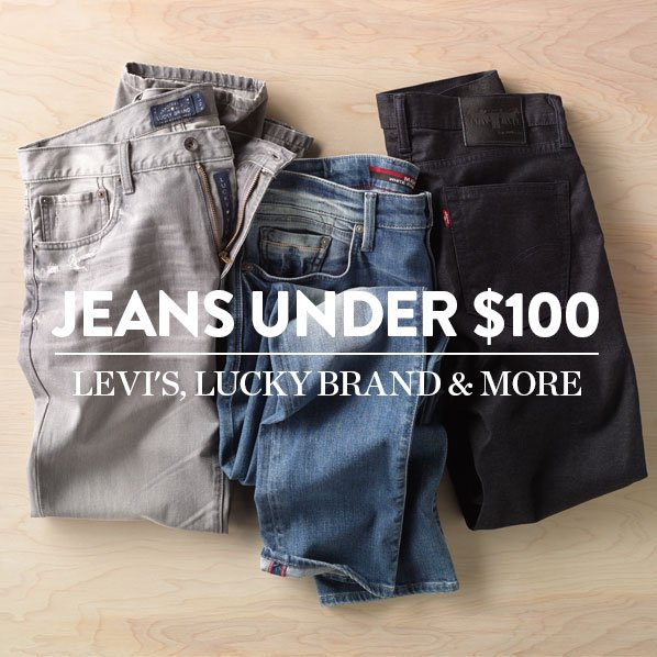 JEANS UNDER $100 - LEVI'S, LUCKY BRAND & MORE