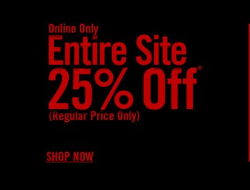 ONLINE ONLY 0 ENTIRE SITE 25% OFF*