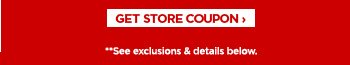 GET STORE COUPON › * See exclusions & details below.