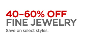 40-60% OFF FINE JEWELRY Save on select styles.