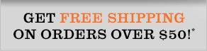 Get Free Shipping on orders over $50!*