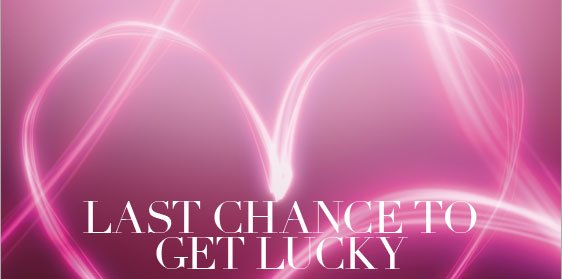 LAST  CHANCE TO GET LUCKY