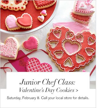 Junior Chef Class: Valentine's Day Cookies - Saturday, February 8. Call your local store for details.