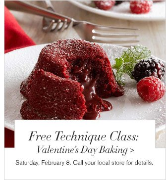 Free Technique Class: Valentine's Day Baking - Saturday, February 8. Call your local store for details.