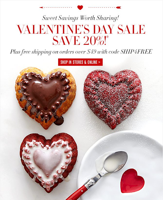 Sweet Savings Worth Sharing! VALENTINE'S DAY SALE - SAVE 20%!* - Plus free shipping on orders over $49 with code SHIP4FREE -- SHOP IN STORES & ONLINE