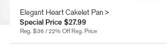 Elegant Heart Cakelet Pan, Special Price $27.99 - Reg. $36 / 22% Off Reg. Price