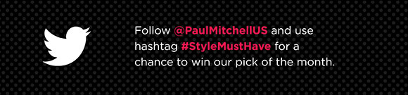 Follow @PaulMitchellUS and use hashtag #StyleMustHave for a chance to win our pick of the month.