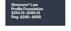 Simmons® Low Profile Foundation  $254.15-$594.15 Reg. $299.-$699.