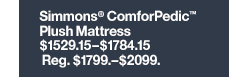 Simmons® ComforPedic™ Plush  Mattress $1529.15-$1784.15 Reg. $1799.-$2099.