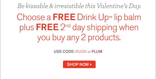 Be kissable and irresistible this Valentines Day Choose a FREE Drink Up lip balm plus FREE shipping when you buy any 2 products USE CODE NUDE or PLUM SHOP NOW