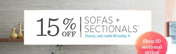 15% Off Sofas + Sectionals*. Hurry, sale ends Monday.