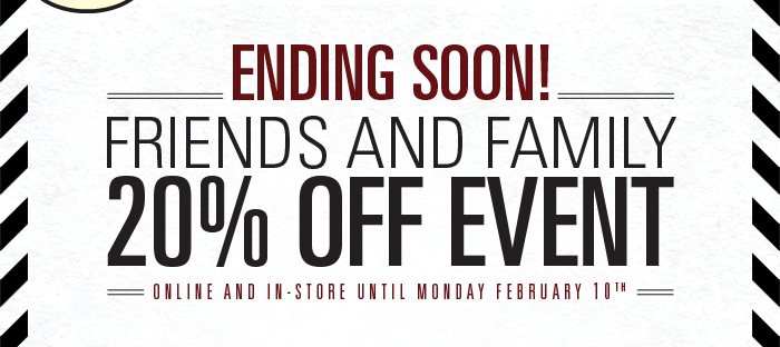 Ending Soon! Friends and Family 20% Off Event