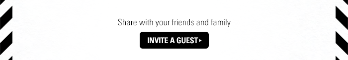 Invite a Guest: Share with your friends and family