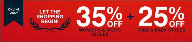 ONLINE ONLY | LET THE SHOPPING BEGIN! | 35% OFF WOMEN'S AND MEN'S STYLES + 25% OFF KIDS & BABY STYLES