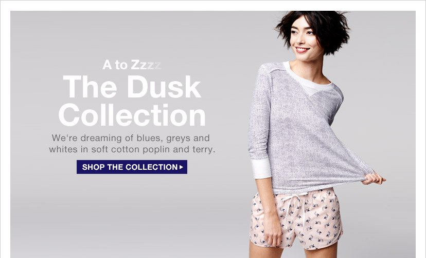 A to Zzzz The Dusk Collection | SHOP THE COLLECTION