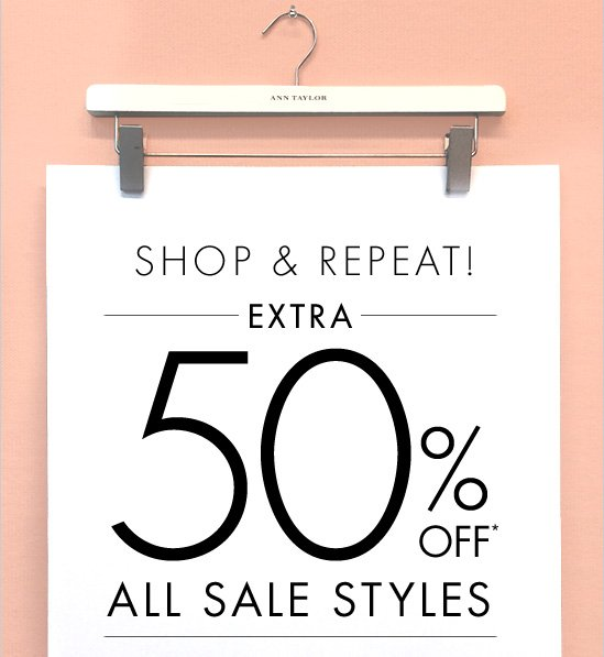 SHOP & REPEAT! EXTRA 50% OFF* ALL SALE STYLES