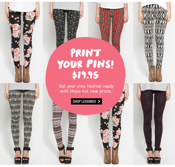 Print Your Pins! $19.95. Get your pins festival ready with these hot new print. Shop leggings