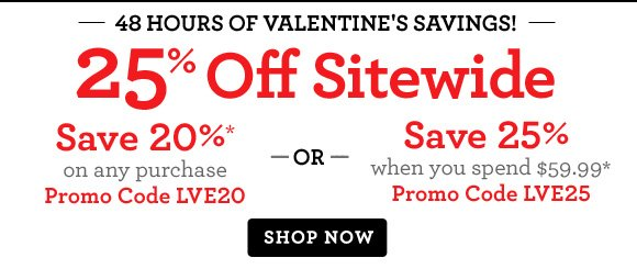 48 Hours of Valentine's Savings! 25% Off Sitewide  Shop Now