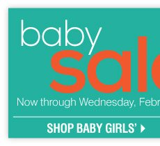 Baby Sale Now through Wednesday, February 19 Take $15 off your regular or sale price $50 or more baby apparel purchase** Promo code: FEBBABY2014 Shop all baby girls'