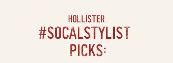 HOLLISTER #SOCALSTYLIST PICKS: