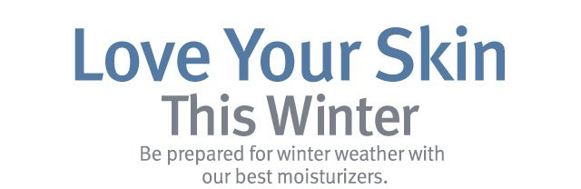 love your skin this winter. shop moisturizers.