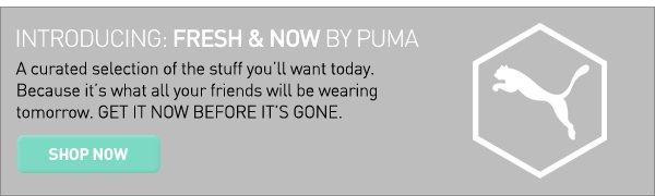 INTRODUCING: FRESH & NOW BY PUMA