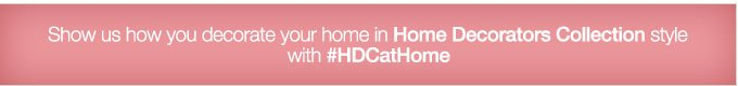 Show us how you decorate your home in Home Decorators Collection style with #HDCatHome