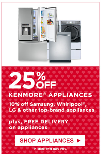 25% OFF KENMORE | plus, free delivery on appliances | SHOP APPLIANCES | In-store offer may vary.