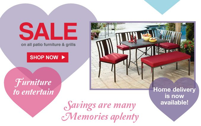 Furniture to entertain | SALE on all patio furniture & grills | Savings are many Memories aplenty | SHOP NOW | Home delivery is now available!