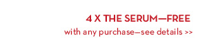 4 X THE SERUM - FREE with any purchase - see details.