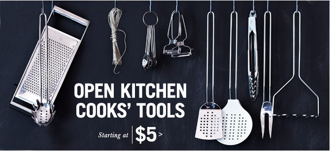 OPEN KITCHEN COOKS' TOOLS - Starting at $5