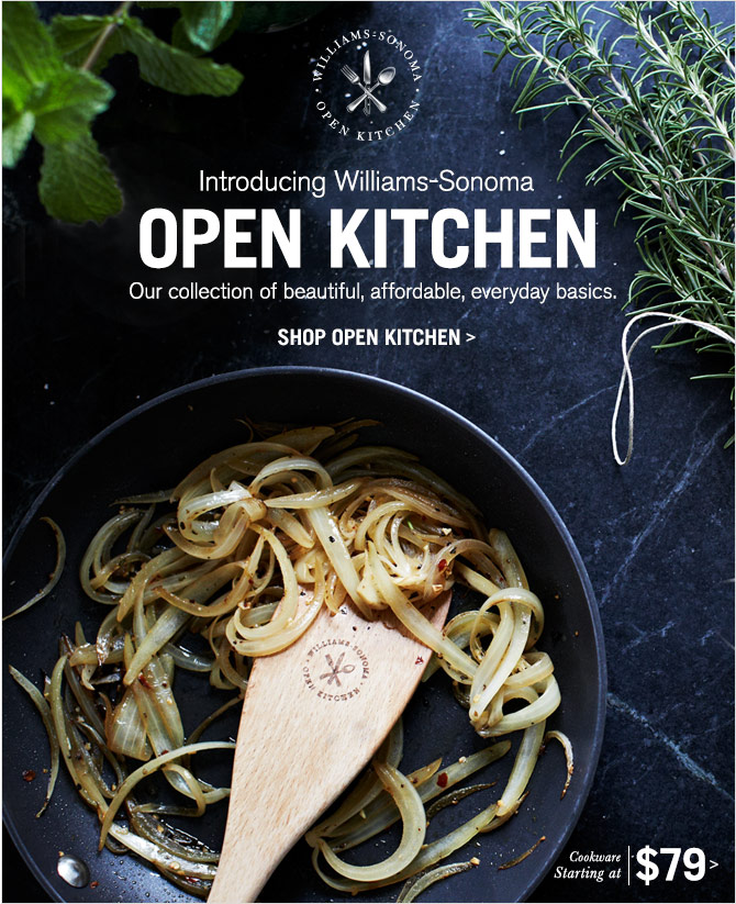 WILLIAMS-SONOMA OPEN KITCHEN - Introducing Williams-Sonoma - OPEN KITCHEN - Our collection of beautiful, affordable, everyday basics. - SHOP OPEN KITCHEN