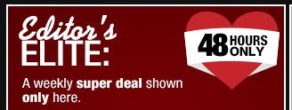 EDITOR'S ELITE: 48 hours only - A weekly super deal shown only here.
