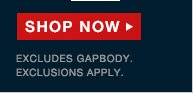 SHOP NOW | EXCLUDES GAPBODY. EXCLUSIONS APPLY.
