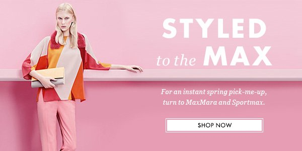 STYLED TO THE MAX - For an instant spring pick-me-up, turn to MaxMara and Sportmax. SHOP NOW