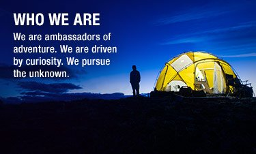 WHO WE ARE - We are ambassadors of adventure. We are driven by curiosity. We pursue the unknown.