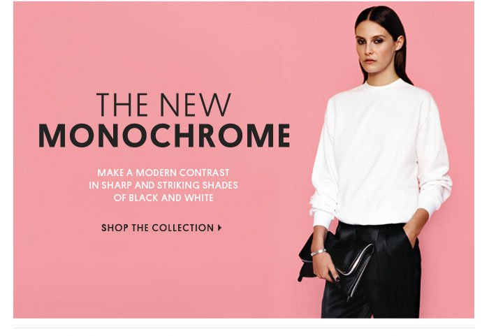 THE NEW MONOCHROME - SHOP THE COLLECTION
