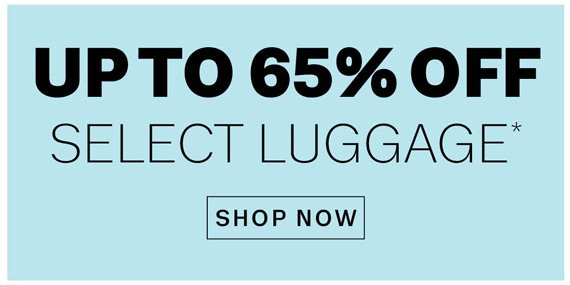 Up to 65% Off Select Luggage*. Shop Now
