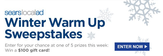 SearsLocalAd | Winter Warm Up Sweepstakes | Enter for your chance at one of 5 prizes this week: Win a $100 gift card! | ENTER NOW