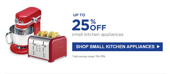 UP TO 25% OFF small kitchen appliances | SHOP SMALL KITCHEN APPLIANCES | Total savings range: 5% - 25%