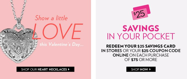 Show a little love this Valentine's day… | Savings in Your Pocket - Redeem your $25 savings card in stores or $25 coupon code online on each purchase of $75 or more