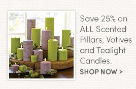 Save 25% on ALL Scented Pillars, Votives and Tealight Candles. Shop Now