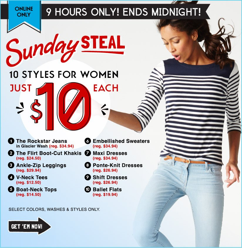 ONLINE ONLY | 9 HOURS ONLY! ENDS MIDNIGHT! Sunday STEAL | 10 STYLES FOR WOMEN JUST $10 EACH | GET 'EM NOW